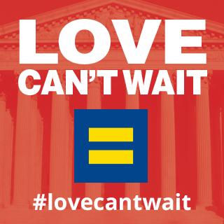Gay Stuff : #LoveCantWait – Gay Marriage